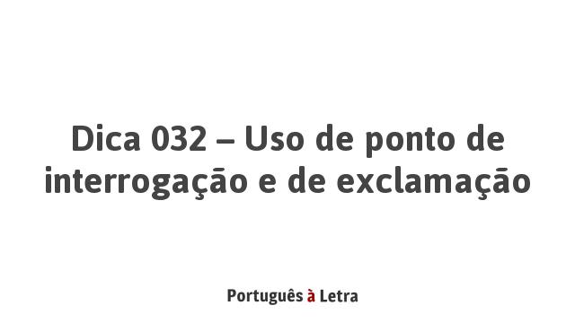 Dica 032 Uso De Ponto De Interrogação E De Exclamação Português