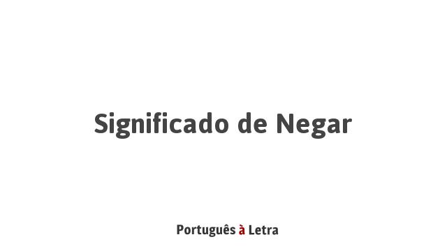 Significado de Negar | Português à Letra