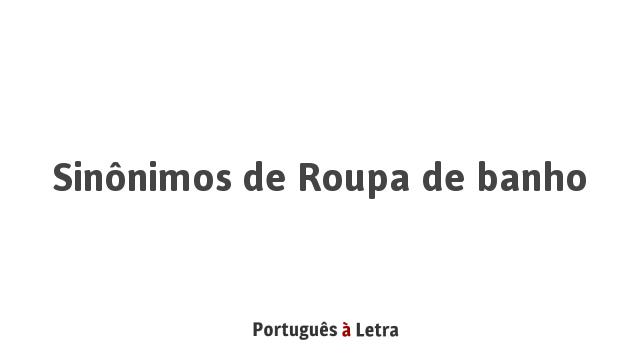 Sinônimos De Roupa De Banho Português à Letra